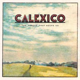 Calexico – The Thread That Keeps Us (LP)