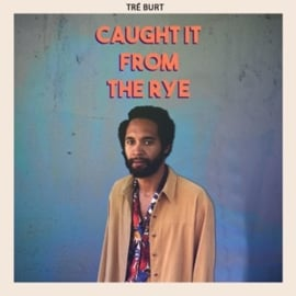 Tré Burt - Caught It From the Rye (LP)