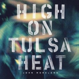 John Moreland - High On Tulsa Heat (LP)