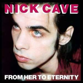 Nick Cave & Bad Seeds - From Her To Eternity (LP)