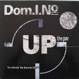 "Dom.I.No – Up The Par / Ya Think Ya Know It All (12"" Single) T30"