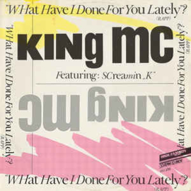 """King MC Featuring Screamin' K – What Have I Done For You Lately? (Rapp) (12"""" Single) T30"""