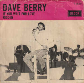 """Dave Berry – If You Wait For Love / Hidden (7"""" Single) S90"""