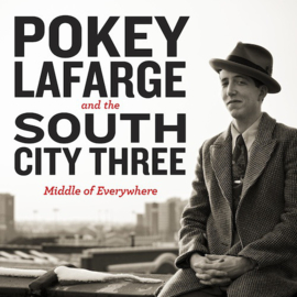 Pokey Lafarge And The South City Three – Middle Of Everywhere (LP)