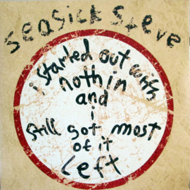 Seasick Steve ‎– I Started Out With Nothin And I Still Got Most Of It Left (LP)