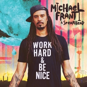 Michael Franti & Spearhead - Work Hard and Be Nice (2LP)