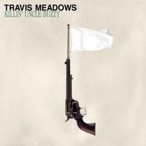 Travis Meadows - Killin' Uncle Buzzy (LP)