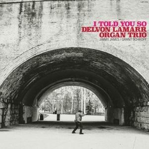 Delvon Lamarr Organ Trio - I Told You So (LP)