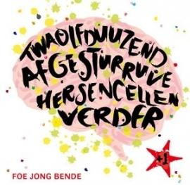 Foe Jong Bende - Dubbel CD Twaolfduuzend afgesturruve hersencellen verder