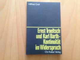 Ernst Troeltsch und Karl Barth-Kontinuïtät im Widerspruch - W. Groll