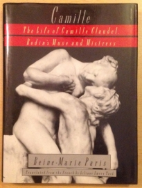 Camille. The life of Camille Claudel, Rodin's Muse and Mistress - R.-M. Paris