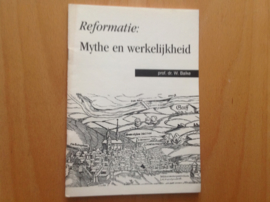De Reformatie: Mythe en werkelijkheid - W. Balke