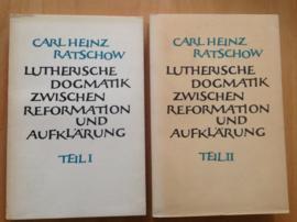 Lutherische Dogmatik zwischen Reformation und Aufklärung, Teil I und II- C.H. Ratschow