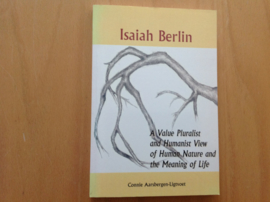 Isaiah Berlin. A value Pluralist and Humanist View of Human Nature and the Meaning of Life / C. Aarsbergen-Ligtvoet