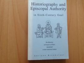 Historiography and Episcopal Authority in Sixth-Century Gaul - A. Breukelaar