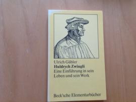 Huldrych Zwingli. Eine Einführung in sein Leben und sein Werk - U. Gäbler