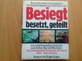 Besiegt, besetzt, geteilt - H. Schwan / R. Steininger