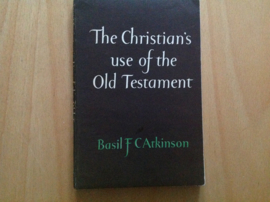 The Christian's use of the Old Testament - B.F.C. Atkinson