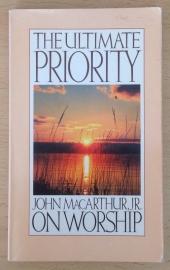 The ultimate priority on worship - J. MacArthur, jr.