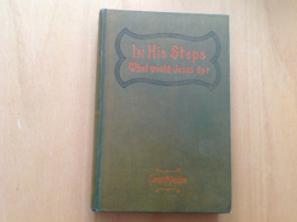 """In His Steps. """"What would Jesus do""""? - C.M. Sheldon"""