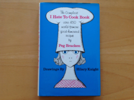 The Complete I Hate To Cook Book - P. Bracken
