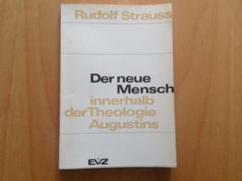 Der neue Mensch innerhalb der Theologie Augustins - R. Strauss