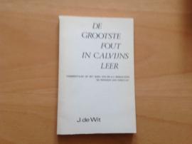 De grootste fout in Calvijns leer - J. de Wit