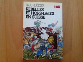Rebelles et hors-la-loi en Suisse - P. Hugger
