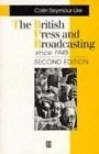 The British Press and Broadcasting since 1945 - C. Seymour-Ure