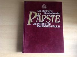 Die illustrierte Geschichte der Päpste von Petrus bis Johannes Paul II