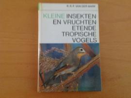 Kleine insekten- en vruchtenetende tropische vogels - R.R.P. van der Mark
