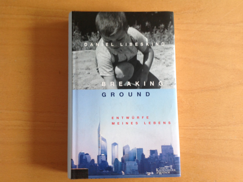 Breaking ground. Entwürfe meines Lebens - D. Libeskind
