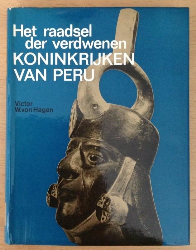 Het raadsel der verdwenen koninkrijken van Peru- V.W. von Hagen