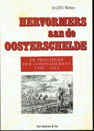 Welten, Dr. J.B.V. - Hervormers aan de Oosterschelde. De Practijcke der Godtsalichheyt 1598-1653