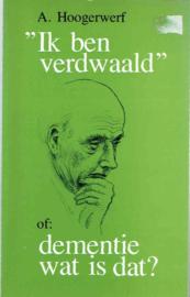"""""""Ik ben verdwaald"""" of: dementie,  wat is dat ?;  A. Hoogerwerf."""