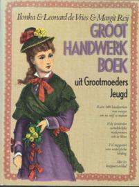Groot Handwerkboek uit Grootmoeders jeugd; Ilonka & Leonard de Vries & Margit Reij