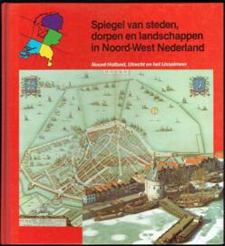 Spiegel van steden, dorpen en landschappen in Noord-West Nederland; Dick Nijs