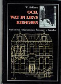 Hiddema, W - Och, wat in lieve kienders: vier eeuwen `Klaarkampster Weeshuis` te Franeker