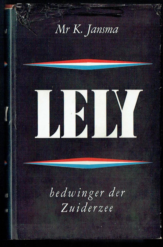 Lely, bedwinger der Zuiderzee - Mr K. Jansma