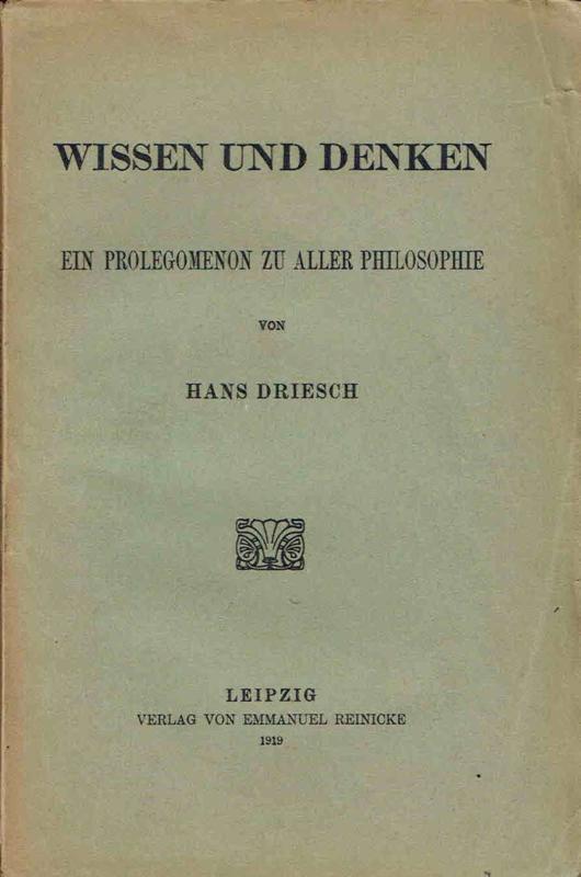 Wissen und Denken,Ein Prolegomenon zu aller Philosophie; Hans Driesch