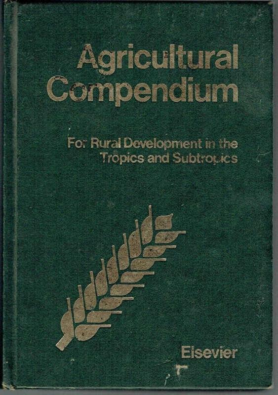 Redactie - Agricultural Compenium for Rural Development in the Tropics and Subtropics