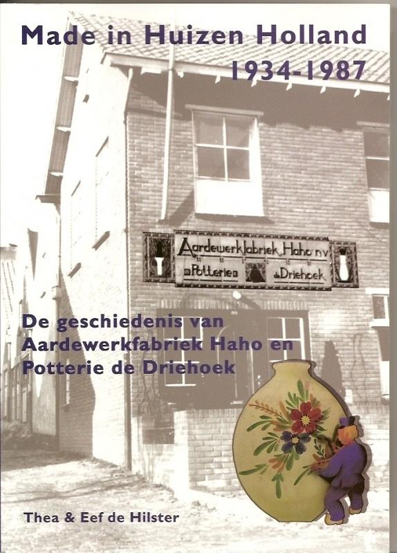 Made in Huizen Holland 1934-1987; Thea en Eef de Hilster