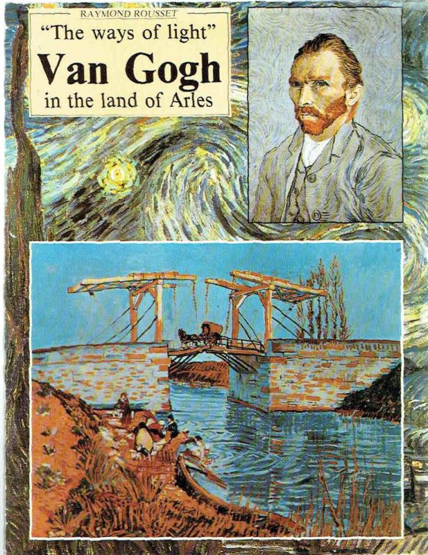 """The ways of light"" Van Gogh in the land of Arles; Raymond Rousset."