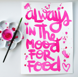 ALWAYS IN THE MOOD FOR FOOD - Tekstposter - origineel script.