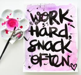 WORK HARD, SNACK OFTEN - Tekstposter A4 - origineel script.