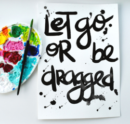 LET GO OR BE DRAGGED - Tekstposter - origineel script.