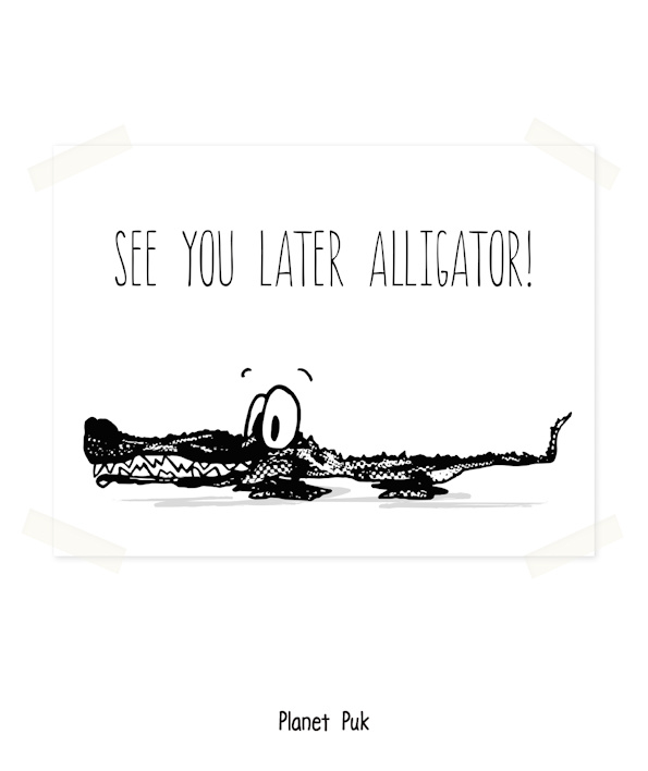 Poster - See you later Aligator!