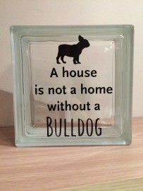 A house is not a home without a bulldog - zwart