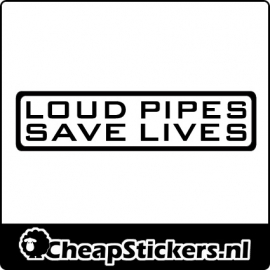 LOUD PIPES SAVE LIFES STICKER
