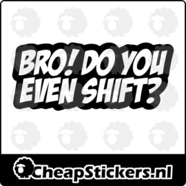 BRO DO YOU EVEN SHIFT STICKER